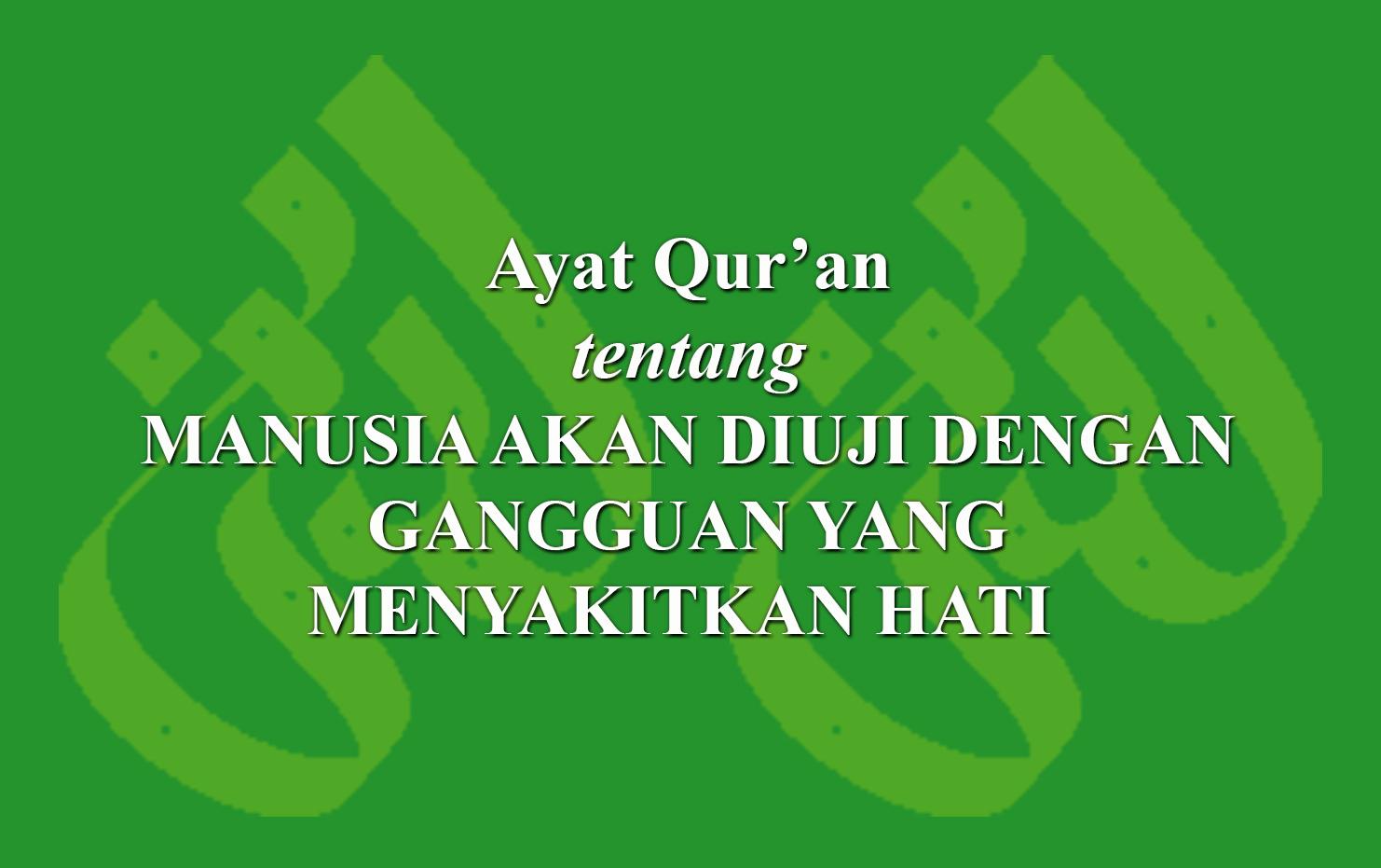 Ayat Qur'an tentangManusia akan diuji dengan gangguan yang ...