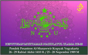 KEPUTUSAN MUKTAMAR NAHDLATUL ULAMA KE-28. PP. Al-Munawwir Krapyak Yogyakarta, 25 - 28 Nopember 1989